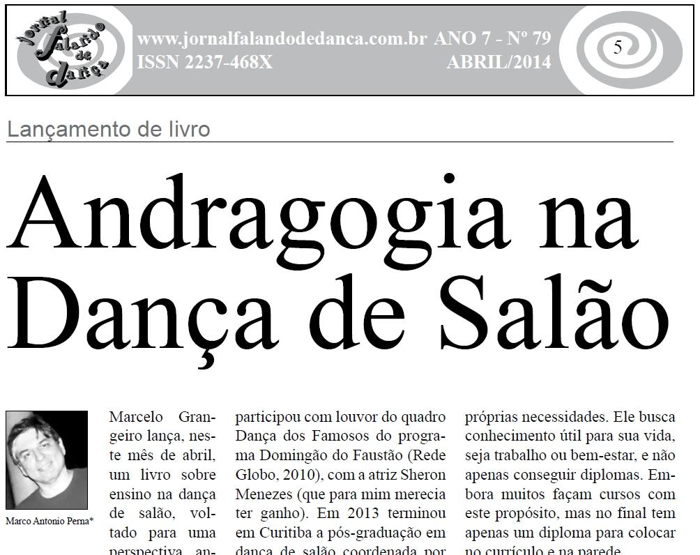 Marcelo Grangeiro lança, neste mês de abril, um livro sobre ensino na dança de salão, voltado para uma perspectiva andragógica. Como todos sabem, aula de dança não é minha área, sou mais v...