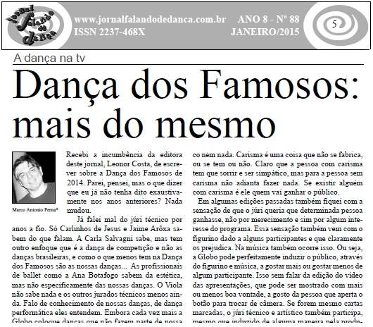 Recebi a incumbência da editora deste jornal, Leonor Costa, de escrever sobre a Dança dos Famosos de 2014. Parei, pensei, mas o que dizer que eu já não tenha dito exaustivamente nos anos a...